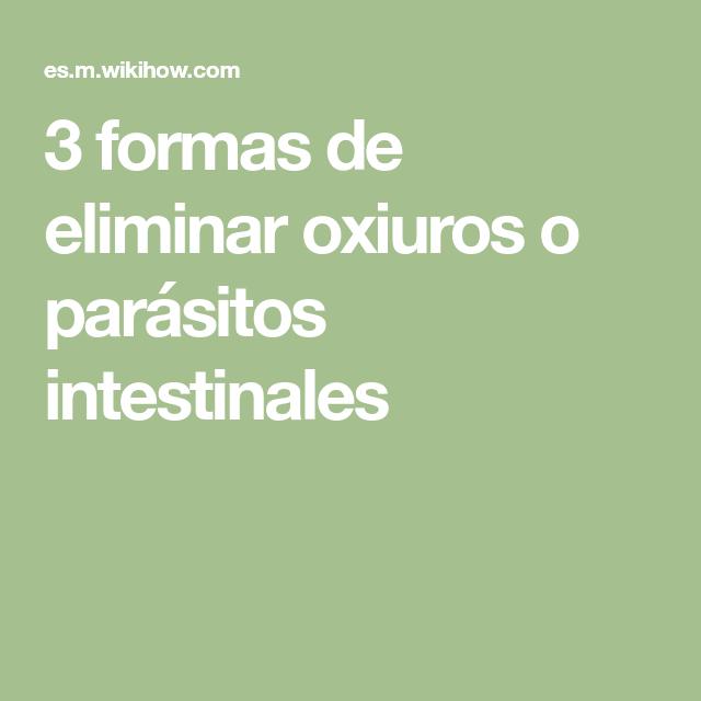 parasitos oxiuros como eliminarlos