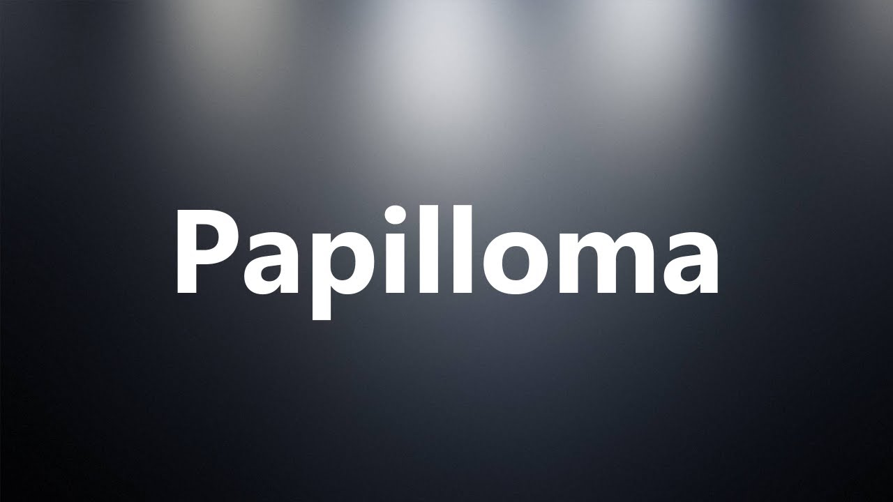 definition of papilloma in medical terminology hpv warts do they go away